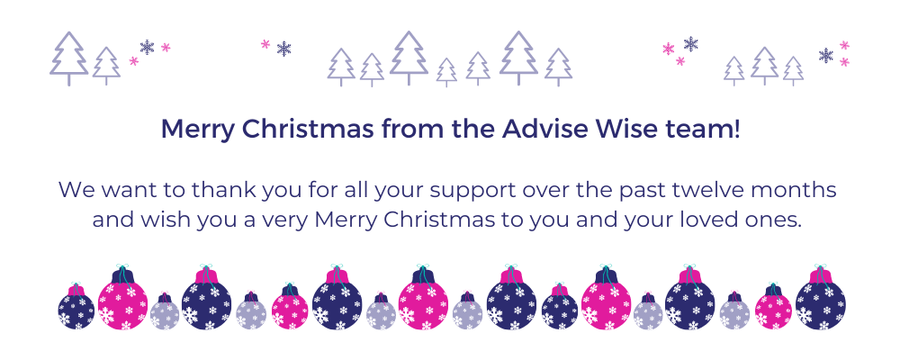 Merry Christmas from the Advise Wise team! We want to thank you for all your support over the past twelve months and wish you a very Merry Christmas to you and your loved ones